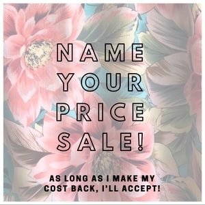 Other - • NAME YOUR PRICE SALE •